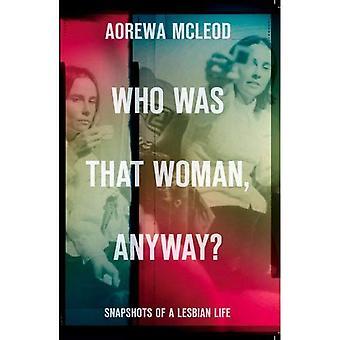 Qui était cette femme quand même?: instantanés de la vie lesbienne