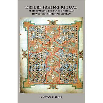 Replenishing Ritual: Rediscovering the Place of Rituals in Western Christian Liturgy