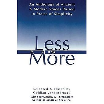 Less Is More: The Art of Voluntary Poverty: an Anthology of Ancient and Modern Voices Raised in Praise of Simplicity