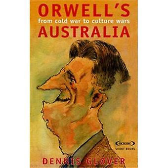 Orwell's Australia (Short Books Series): From Cold War to Culture Wars