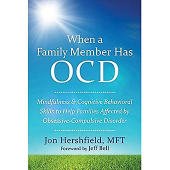 When a Family Member Has OCD: Mindfulness and Cognitive Behavioral Skills to Help Families Affected by Obsessive-Compulsive...