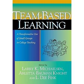 Team-based Learning - A Transformative Use of Small Groups in College