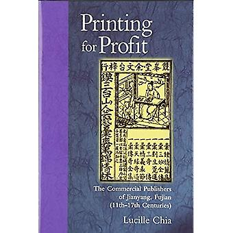 Printing for Profit: The Commercial Publishers of Jianyang, Fujian (11th-17th Centuries) (Harvard-Yenching Institute Monograph Series)