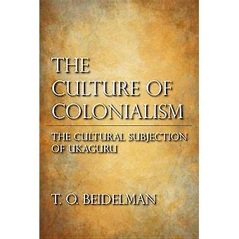 Kulturen av kolonialism kulturell underkastelse av Ukaguru av Beidelman & T. O.