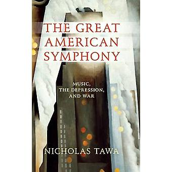The Great American Symphony Music the Depression and War by Tawa & Nicholas