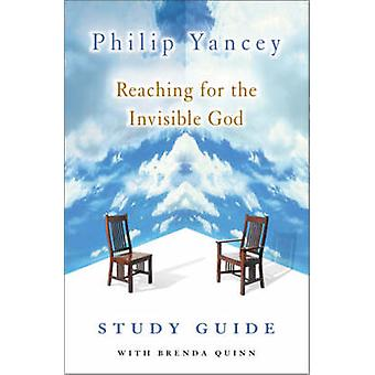 Reaching for the Invisible God Study Guide by Yancey & Philip