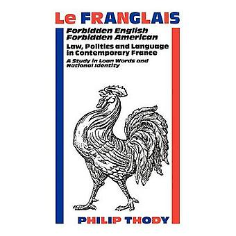 Le Franglais Forbidden English Forbidden American Law Politics and Language in Contemporary France A Study in by Thody & Philip Malcolm Waller