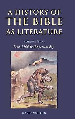 A History of the Bible as Literature Volume 2 from 1700 to the Present Day by Norton & David