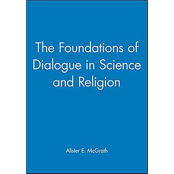 The Foundations of Dialogue in Science and Religion by McGrath & Alister E.
