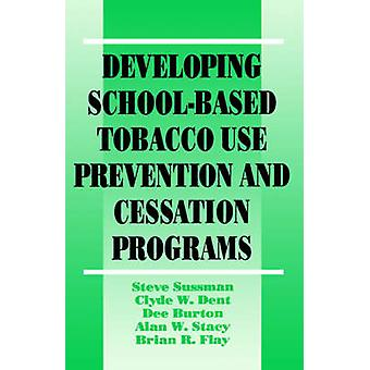 Developing SchoolBased Tobacco Use Prevention and Cessation Programs by Sussman & Steve