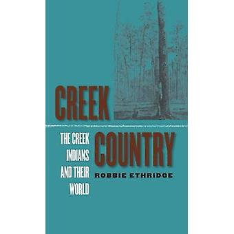 Creek Country The Creek Indians and Their World by Ethridge & Robbie