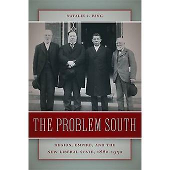 Das Problem-Region Süd-reich und den neuen liberalen Staat 18801930 von Ring & Natalie J.