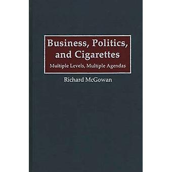 Business Politics and Cigarettes Multiple Levels Multiple Agendas by McGowan & Richard A.