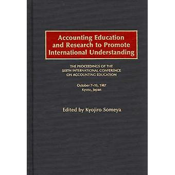 Accounting Education and Research to Promote International Understanding The Proceedings of the Sixth International Conference on Accounting Educatio by International Conference on Accounting E