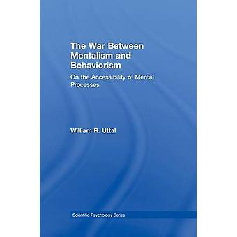 The War Between Mentalism and Behaviorism  On the Accessibility of Mental Processes by Uttal & William R.