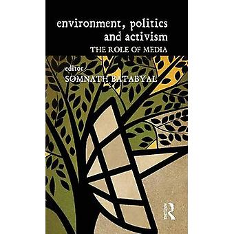 Environment Politics and Activism  The Role of Media by Batabyal & Somnath