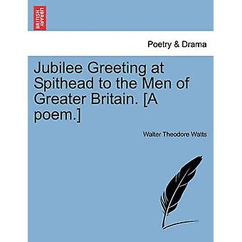 Jubilee Greeting at Spithead to the Men of Greater Britain. A poem. by Watts & Walter Theodore
