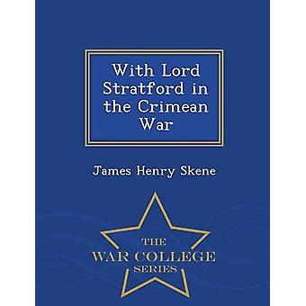 With Lord Stratford in the Crimean War  War College Series by Skene & James Henry