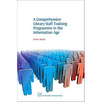 A Comprehensive Library Staff Training Programme in the Information Age by Wood & Aileen