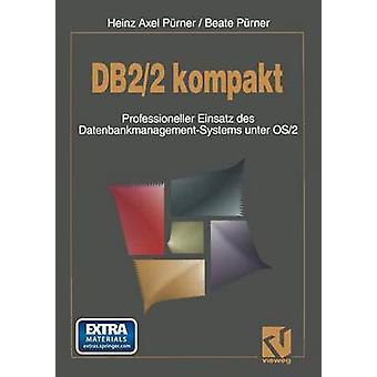 DB22 Kompakt Professioneller Einsatz Des DatenbankmanagementSystems Unter OS2 by Purner & Beate
