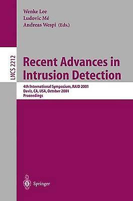 Recent Advances in Intrusion Detection  4th International Symposium RAID 2001 Davis CA USA October 1012 2001 Proceedings by Lee & Wenke
