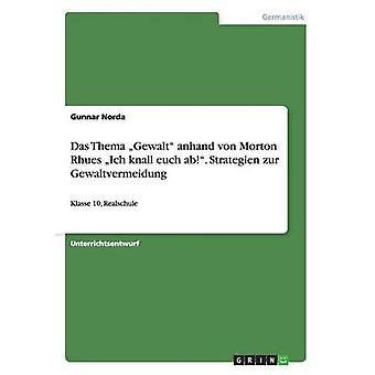 Das Thema Gewalt Anhand Von Morton Rhues Ich Knall Euch AB. Strategien Zur Gewaltvermeidung by Norda & Gunnar