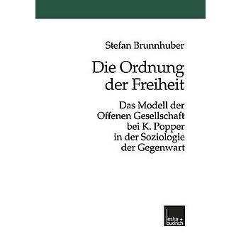 Die Ordnung der Freiheit  Das Modell der Offenen Gesellschaft bei K. Popper in der Soziologie der Gegenwart by Brunnhuber & Stefan