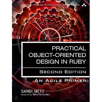 Practical Object-Oriented Design - An Agile Primer Using Ruby by Pract