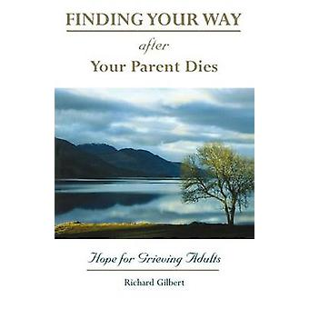 Finding Your Way After Your Parent Dies - Hope for Grieving Adults by