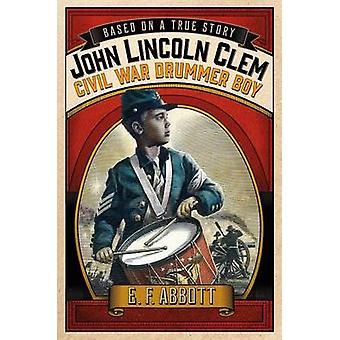John Lincoln Clem - Civil War Drummer Boy by E F Abbott - 978125006837