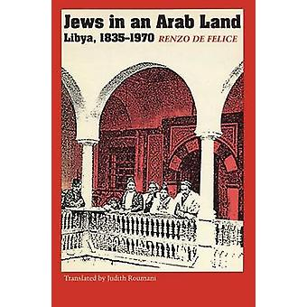 Jews in an Arab Land - Libya - 1835-1970 by Renzo de Felice - Judith R