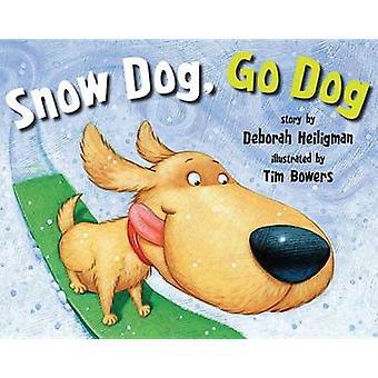 Snow Dog - Go Dog by Deborah Heiligman - Tim Bowers - 9781477817247 B