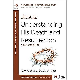 Jesus - Understanding His Death and Resurrection by Kay Arthur - Davi