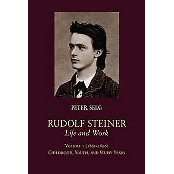 Rudolf Steiner - Life and Work - Volume 1 - (1861 - 1890) - Childhood -