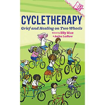 Cycletherapy - Grief and Healing on Two Wheels by Elly Blue - Anika Le