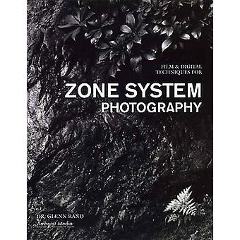 Film and Digital Techniques for Zone System Photography by Glenn M. R