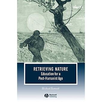 Retrieving Nature - Education for a Post-humanist Age by Michael Bonne
