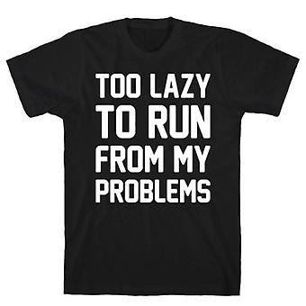 Too lazy to run from my problems t-shirt
