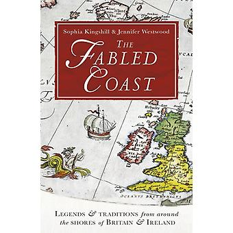 The Fabled Coast: Legends & traditions from around the shores of Britain & Ireland (Paperback) by Kingshill Sophia Westwood Jennifer Beatrice
