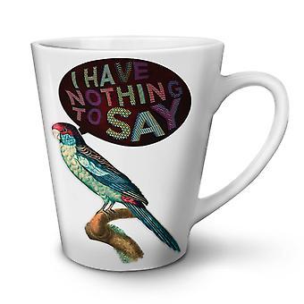 Have Nothing Say NEW White Tea Coffee Ceramic Latte Mug 17 oz | Wellcoda