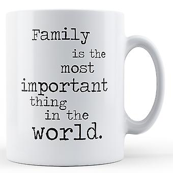Family Is The Most Important Thing In The World - Printed Mug