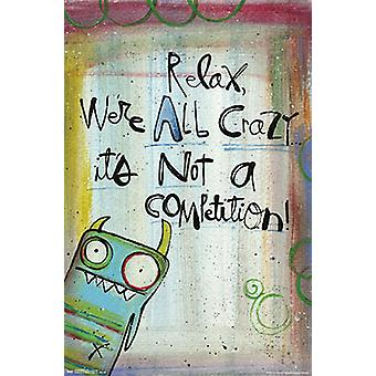 Relax we're all crazy... Poster Lynn Sanchelli relax we're all crazy... It's A competition emergency