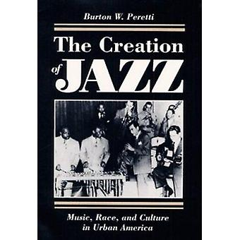 The Creation of Jazz - Music - Race - and Culture in Urban America by