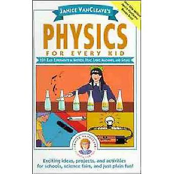 Physique pour chaque enfant - 101 expériences faciles en mouvement - chaleur - lumière