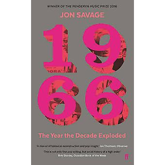 1966 - The Year the Decade Exploded (Main) by Jon Savage - 97805712776