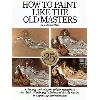 How to Paint Like the Old Masters by Joseph Sheppard - 9780823026715