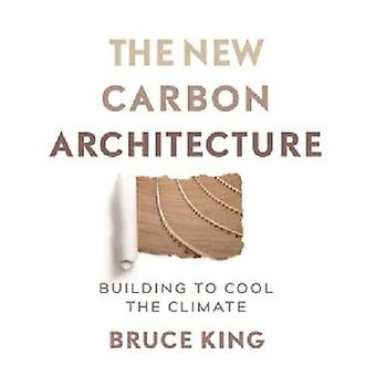 New Carbon Architecture - Building to Cool the Planet by Bruce King -