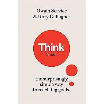 Pensez à petit - les moyens étonnamment Simple d'atteindre les grands objectifs de Rory