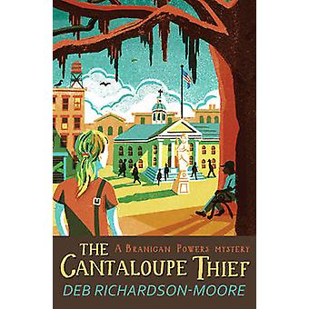 The Cantaloupe Thief by Deb Richardson-Moore - 9781782641926 Book