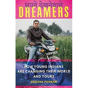 Dreamers - How Young Indians are Changing Their World and Yours - 9781